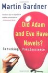 Did Adam and Eve Have Navels?: Debunking Pseudoscience - Martin Gardner
