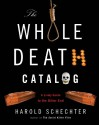The Whole Death Catalog: A Lively Guide to the Bitter End - Harold Schechter