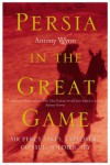 Persia in the Great Game: Sir Percy Sykes Explorer, Consul, Soldier, Spy - Antony Wynn
