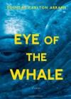 Eye of the Whale: A Novel - Douglas Carlton Abrams