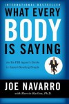 What Every Body is Saying: An Ex-FBI Agent's Guide to Speed-Reading People - Joe Navarro, Marvin Karlins