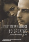 Just Remember to Breathe - Charles Sheehan-Miles