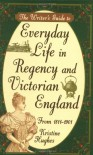 The Writer's Guide to Everyday Life in Regency and Victorian England from 1811-1901 - Kristine Hughes