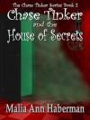Chase Tinker and the House of Secrets - Malia Ann Haberman