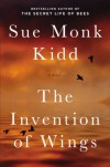 The Invention of Wings: A Novel - Sue Monk Kidd