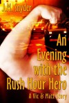 An Evening with the Rush Hour Hero - J M Snyder