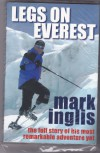 Legs on Everest: The Full Story of His Most Remarkable Adventure Yet - Mark Inglis