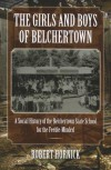 The Girls and Boys of Belchertown: A Social History of the Belchertown State School for the Feeble-Minded - Robert N. Hornick