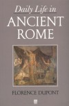 Daily Life in Ancient Rome - Florence Dupont