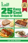 25 Easy Cook Recipes For Meatloaf : Quick & Simple Recipes with Ground Meat (The Green Gourmet) - Lori Jane Stewart