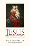Jesus: A Meditation on His Stories and His Relationships with Women - Andrew M. Greeley