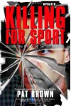 Killing for Sport: Inside the Minds of Serial Killers - Pat Brown