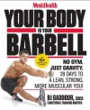 Your Body Is Your Barbell: Lose Weight and Get into the Best Shape of Your Life in just 6 Weeks Using Nothing but Your own Bodyweight - B.J. Gaddour