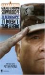 It Doesn't Take a Hero : The Autobiography of General H. Norman Schwarzkopf - Norman Schwarzkopf, Peter Petre