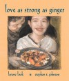 Love As Strong As Ginger - Lenore Look