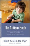 The Autism Book: What Every Parent Needs to Know About Early Detection, Treatment, Recovery, and Prevention - Robert W. Sears