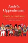 ¡Basta de historias!: La obsesion latinoamericana con el pasado y las 12 claves del futuro (Vintage Espanol) - Andrés Oppenheimer