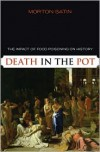 Death in the Pot: The Impact of Food Poisoning on History - Morton Satin