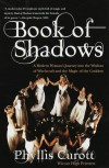 Book of Shadows: A Modern Woman's Journey into the Wisdom of Witchcraft and the Magic of The Goddess - Phyllis Curott