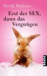 Erst Der Sex, Dann Das Vergnügen Roman - Sigi Hohner
