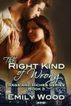 The Right Kind of Wrong (Rags and Riches Series) - Emily Wood
