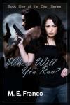 Where Will You Run? (The Dion Series Book 1) - M. E. Franco