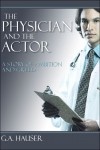 The Physician and the Actor - G.A. Hauser