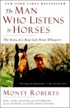 The Man Who Listens to Horses: The Story of a Real-Life Horse Whisperer - Monty Roberts