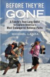 Before They're Gone: A Family's Year-Long Quest to Explore America's Most Endangered National Parks - Michael Lanza