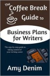 The Coffee Break Guide to Business Plans for Writers: The Step-By-Step Guide to Taking Control of Your Writing Career - Amy Denim