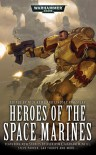 Heroes of the Space Marines - Nick Kyme, Darren Cox, Gav Thorpe, Lindsey Priestly, Aaron Dembski-Bowden, Peter Fehervari, Graham McNeill, Dylan Owen, Steve Parker, Chris Roberson, Richard  Ford