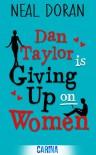 Dan Taylor Is Giving Up on Women - Neal Doran
