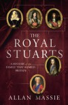 The Royal Stuarts: A History of the Family That Shaped Britain - Allan Massie