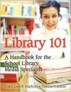 Library 101: A Handbook for the School Library Media Specialist - Claire Gatrell Stephens