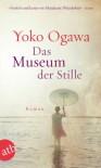 Das Museum der Stille: Roman - Yoko Ogawa