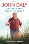 John Daly: My Life In And Out Of The Rough - John Daly