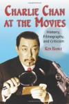 Charlie Chan at the Movies: History, Filmography, and Criticism - Ken Hanke