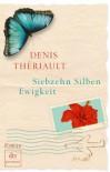 Siebzehn Silben Ewigkeit: Roman - Denis Thériault