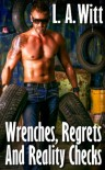 Wrenches, Regrets, And Reality Checks - L.A. Witt