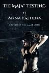 The Majat Testing (The Majat Code) - Anna Kashina