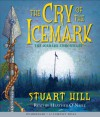 Cry Of The Icemark Audio - Stuart Hill, Heather O'Neill, Erik Steele