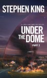 Under the Dome: Part 2: A Novel - Stephen King