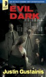 Evil Dark: An Occult Crime Unit Investigation (Occult Crimes Unit) - Justin Gustainis