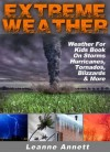 Extreme Weather! Weather For Kids Book On Storms: Hurricanes, Tornados, Blizzards, Thunderstorms & Much More (Kid's Nature Books Series) - Leanne Annett