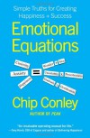 Emotional Equations: Simple Truths for Creating Happiness + Success - Chip Conley
