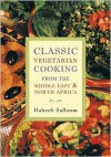 Classic Vegetarian Cooking from the Middle East & North Africa - Habeeb Salloum