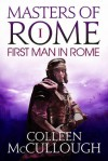 The First Man in Rome: 1 (Masters of Rome) - Colleen McCullough