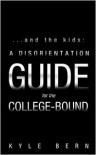 ...and the Kids: A Disorientation Guide for the College-Bound - Kyle Bern