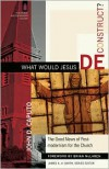 What Would Jesus Deconstruct?: The Good News of Postmodernism for the Church - John D. Caputo,  James Smith (Editor),  Foreword by Brian McLaren