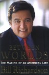 Between Worlds: The Making of an American Life - Bill   Richardson